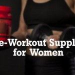 6 Best Pre-Workout Supplements for Women in 2017