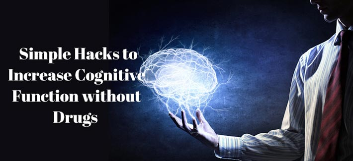 Simple Hacks to Increase Cognitive Function without Drugs
