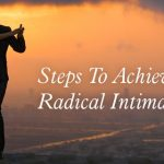 How To Achieve Radical Intimacy in 3 Easy Steps