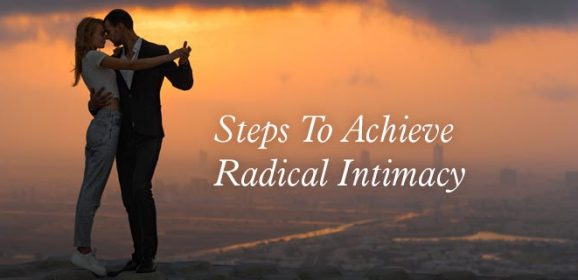 Easy Steps To Achieve Radical Intimacy